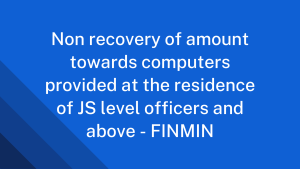 Non recovery of amount towards computers provided at the residence of JS level officers and above