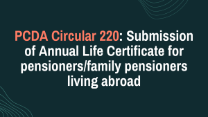 PCDA Circular 220: Submission of Annual Life Certificate for pensioners/family pensioners living abroad