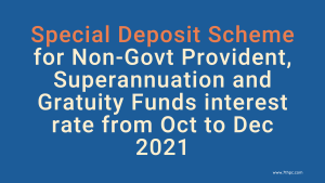 Special Deposit Scheme for Non-Govt Provident, Superannuation and Gratuity Funds interest rate from Oct to Dec 2021